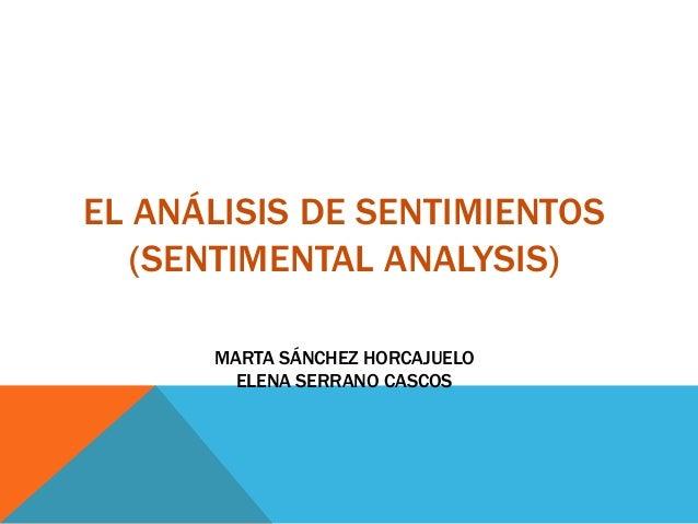 EL ANÁLISIS DE SENTIMIENTOS (SENTIMENTAL ANALYSIS) MARTA SÁNCHEZ HORCAJUELO ELENA SERRANO CASCOS