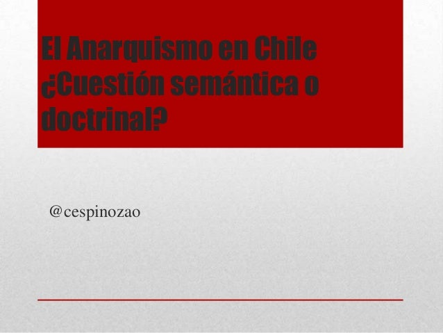 El Anarquismo en Chile¿Cuestión semántica odoctrinal?@cespinozao