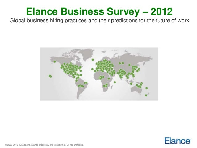 Elance Business Survey – 2012    Global business hiring practices and their predictions for the future of work© 2000-2012 ...