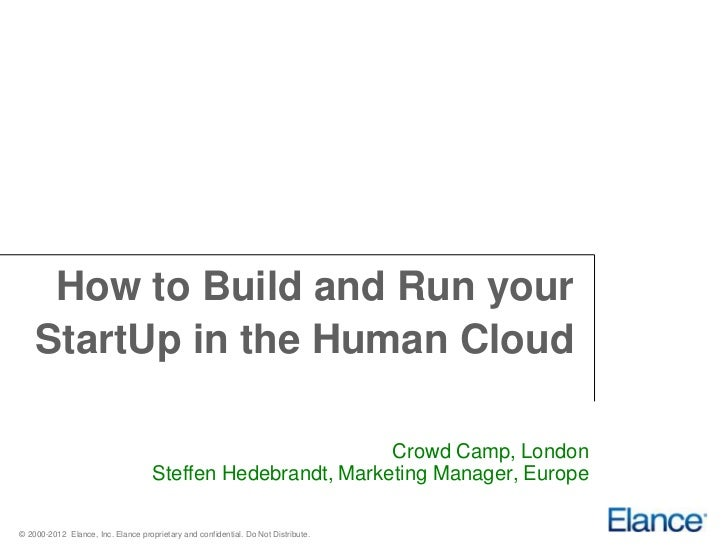 How to Build and Run your    StartUp in the Human Cloud                                                             Crowd ...