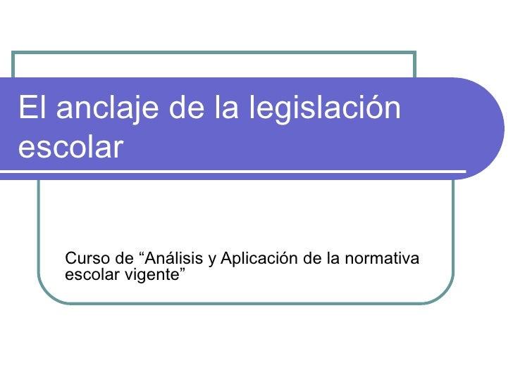 """El anclaje de la legislación escolar Curso de """"Análisis y Aplicación de la normativa escolar vigente"""""""