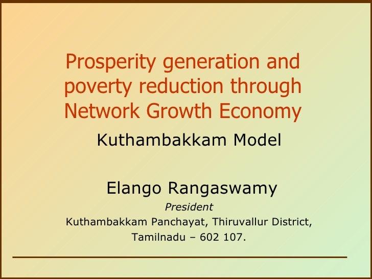 Prosperity generation and poverty reduction through Network Growth Economy Kuthambakkam Model Elango Rangaswamy President ...