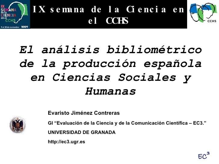 El análisis bibliométrico de la producción española en Ciencias Sociales y Humanas IX semana de la Ciencia en el CCHS Evar...