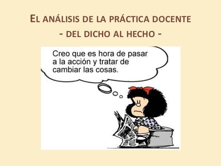 EL ANÁLISIS DE LA PRÁCTICA DOCENTE      - DEL DICHO AL HECHO -
