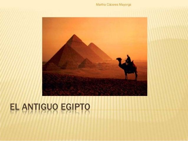 Martha Cáceres MayorgaEL ANTIGUO EGIPTO