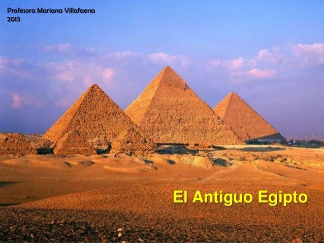 El Antiguo Egipto Profesora Mariana Villafaena 2013