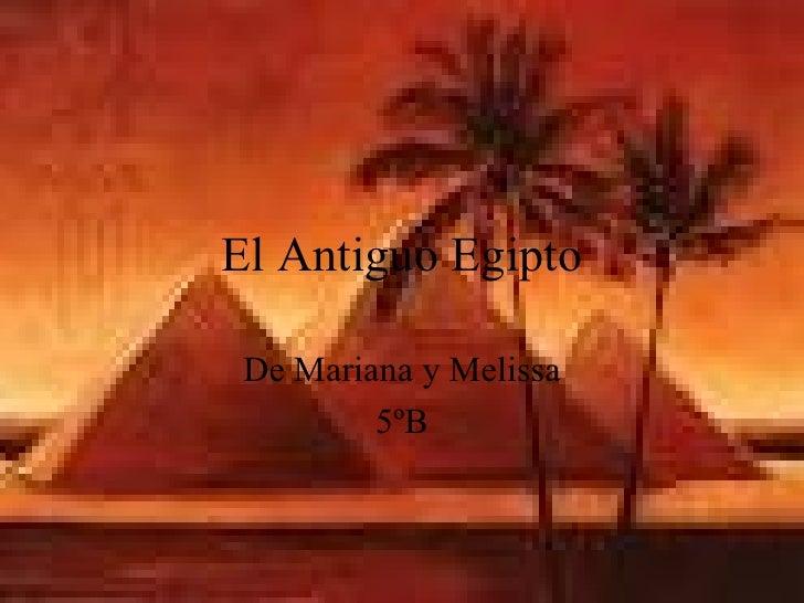El antiguo Egipto  Mariana y Melissa