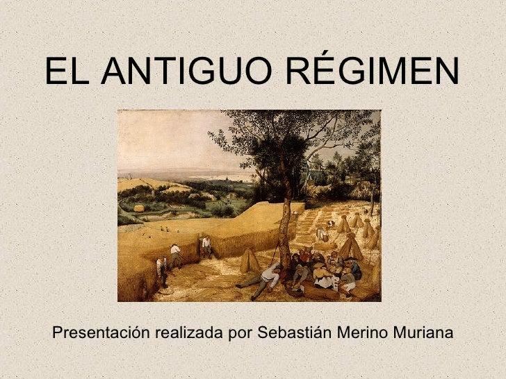 EL ANTIGUO RÉGIMEN Presentación realizada por Sebastián Merino Muriana