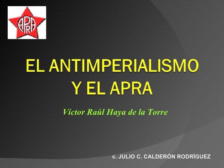 c. JULIO C. CALDERÓN RODRÍGUEZ Víctor Raúl Haya de la Torre