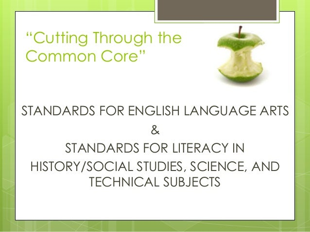 """Cutting Through theCommon Core""STANDARDS FOR ENGLISH LANGUAGE ARTS                  &      STANDARDS FOR LITERACY IN HIST..."