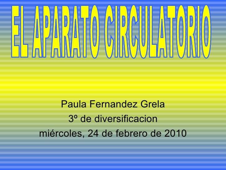Paula Fernandez Grela 3º de diversificacion miércoles, 24 de febrero de 2010 EL APARATO CIRCULATORIO