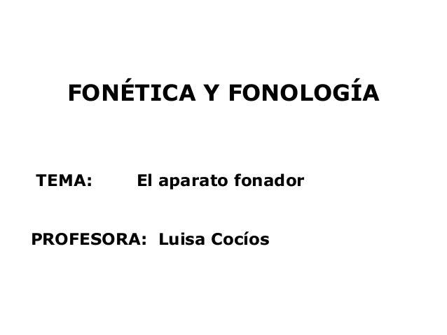 FONÉTICA Y FONOLOGÍATEMA:     El aparato fonadorPROFESORA: Luisa Cocíos