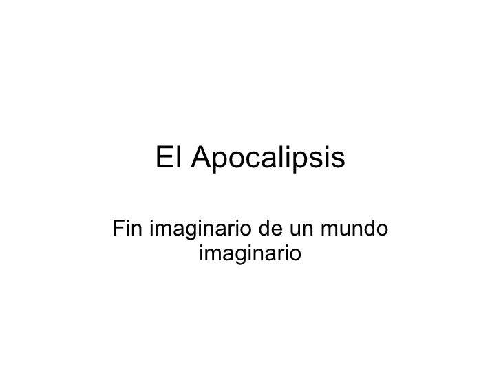 El Apocalipsis Fin imaginario de un mundo imaginario