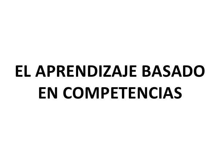 EL APRENDIZAJE BASADO EN COMPETENCIAS