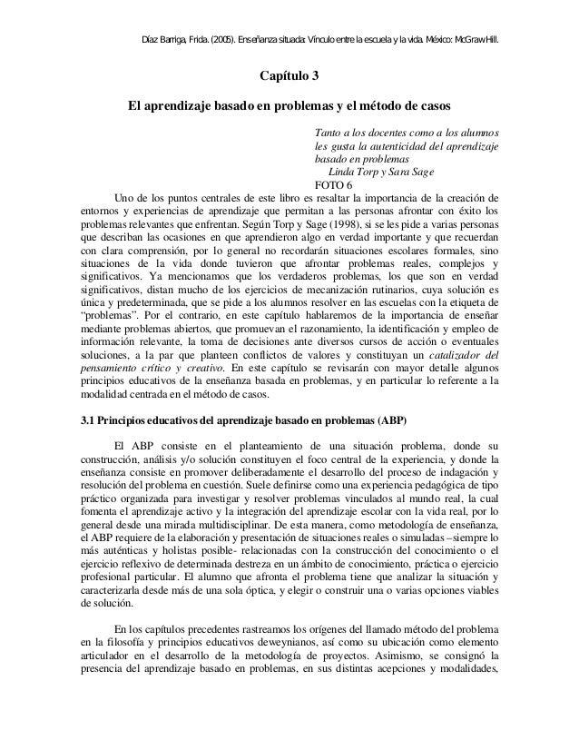 Díaz Barriga, Frida. (2005). Enseñanza situada: Vínculo entre la escuela y la vida. México: McGraw Hill.  Capítulo 3  El a...