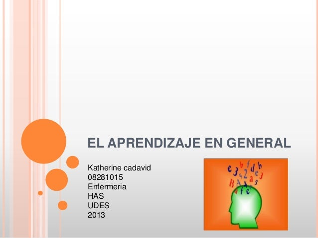 EL APRENDIZAJE EN GENERALKatherine cadavid08281015EnfermeriaHASUDES2013