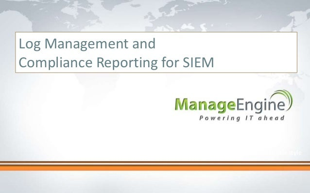 Click to edit Master title style Log Management and Compliance Reporting for SIEM