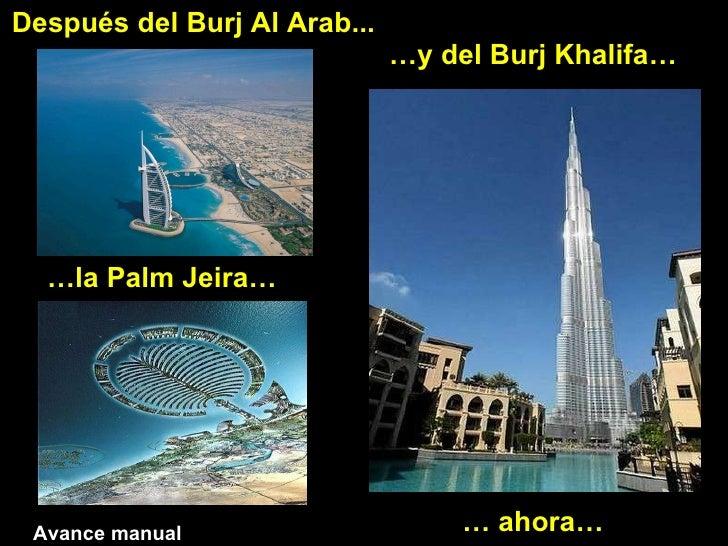 Después del Burj Al Arab... … la Palm Jeira… … y del Burj Khalifa… …  ahora… Avance manual