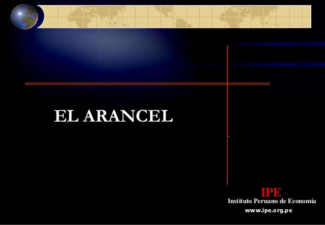EL ARANCEL                       IPE             Instituto Peruano de Economía                  www.ipe.org.pe