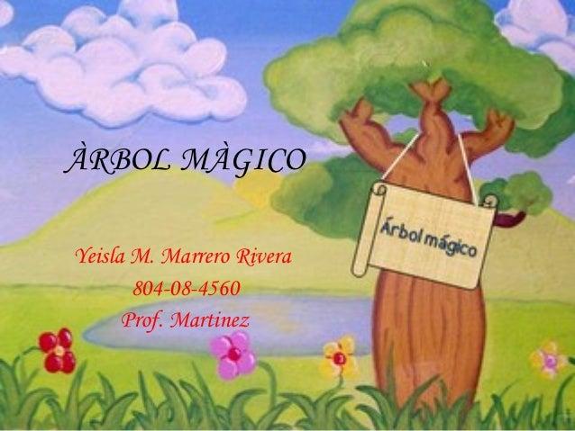ÀRBOL MÀGICOYeisla M. Marrero Rivera       804-08-4560      Prof. Martinez