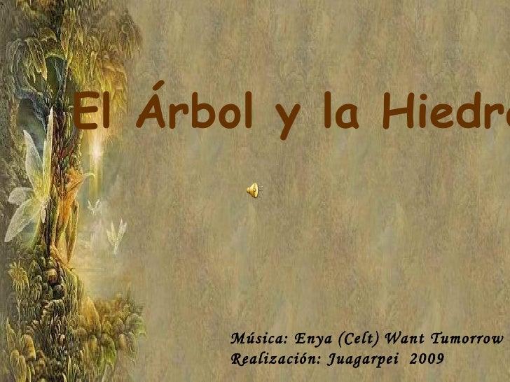 El Árbol y la Hiedra Música: Enya (Celt) Want Tumorrow Realización: Juagarpei  2009