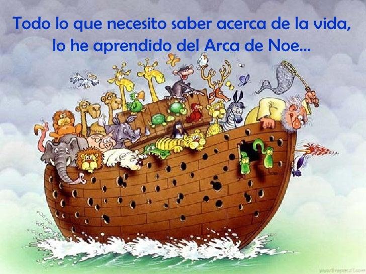 Todo lo que necesito saber acerca de la vida, lo he aprendido del Arca de Noe...