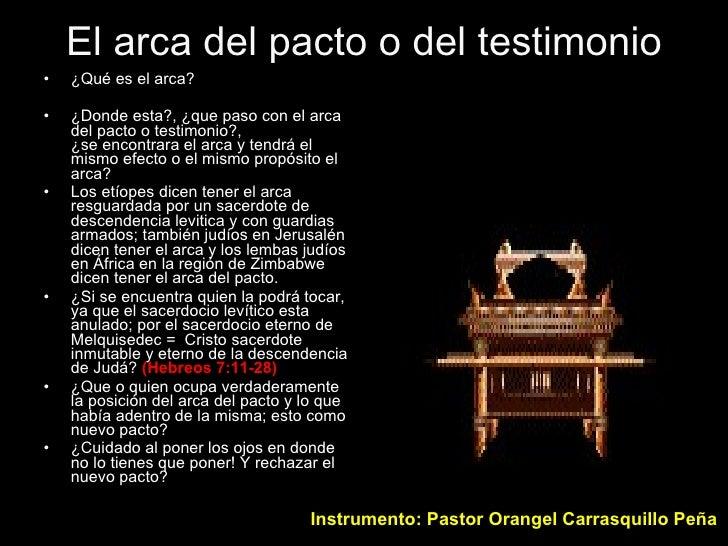 El arca del pacto o del testimonio <ul><li>¿Qué es el arca? </li></ul><ul><li>¿Donde esta?, ¿que paso con el arca del pact...