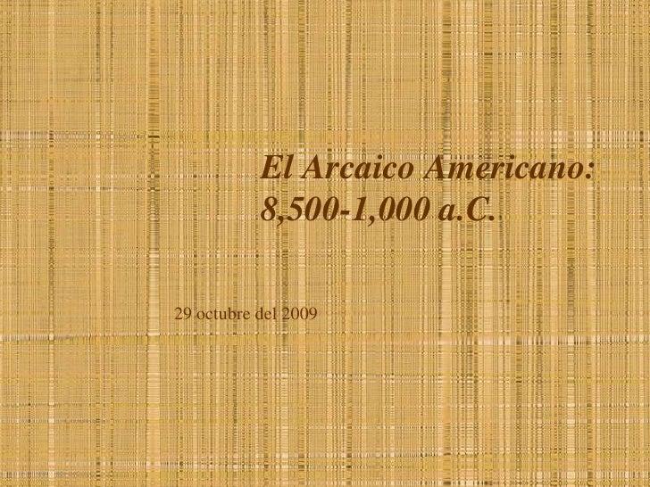El Arcaico Americano: 8,500-1,000 a.C.<br />29 octubre del 2009<br />
