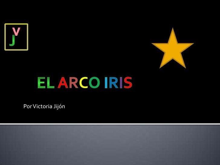 v<br />j<br />El arcoiris<br />Por Victoria Jijón<br />