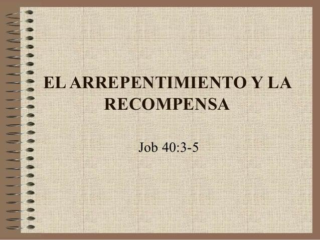 EL ARREPENTIMIENTO Y LA  RECOMPENSA  Job 40:3-5