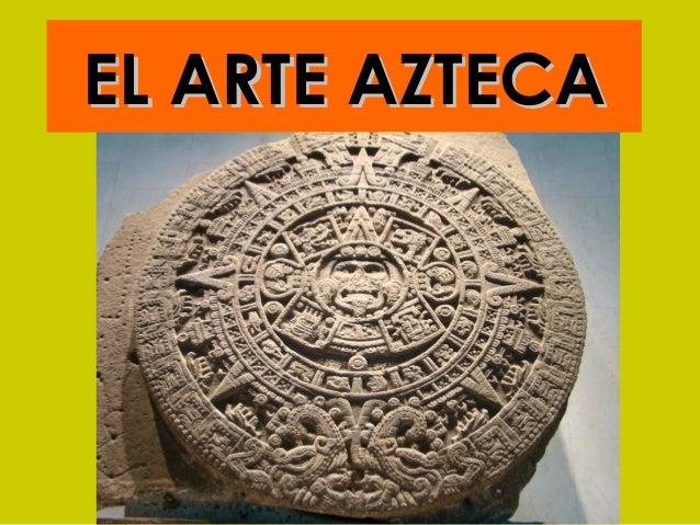 EL ARTE AZTECAEL ARTE AZTECA