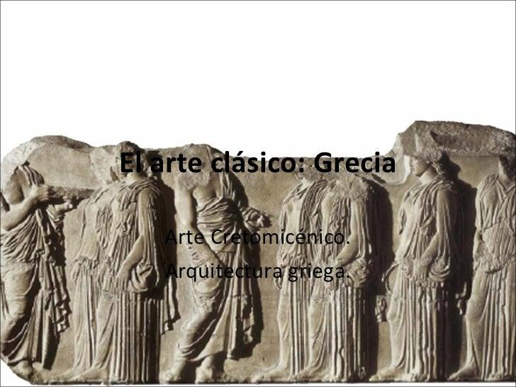 El arte clásico: Grecia Arte Cretomicénico. Arquitectura griega.