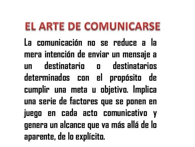 La comunicación no se reduce a la mera intención de enviar un mensaje a un destinatario o destinatarios determinados con e...