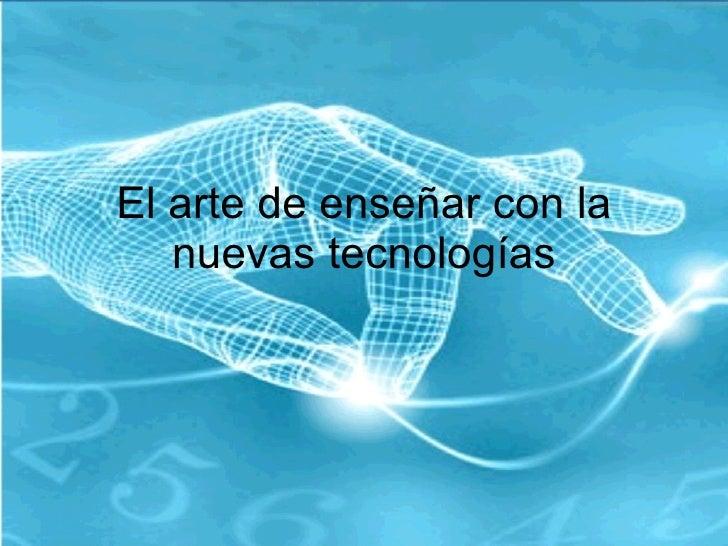El Arte De EnseñAr Con La Nuevas TecnologíAs