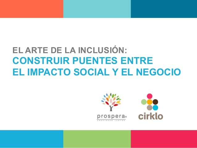 EL ARTE DE LA INCLUSIÓN: CONSTRUIR PUENTES ENTRE EL IMPACTO SOCIAL Y EL NEGOCIO
