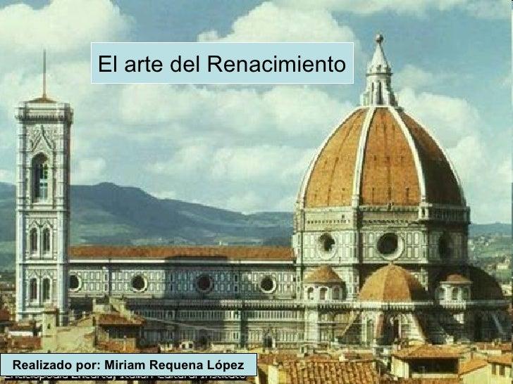El arte del Renacimiento El arte del Renacimiento Realizado por: Miriam Requena López