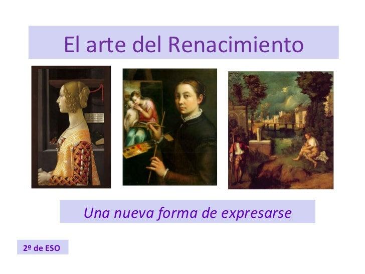 El arte del Renacimiento Una nueva forma de expresarse 2º de ESO