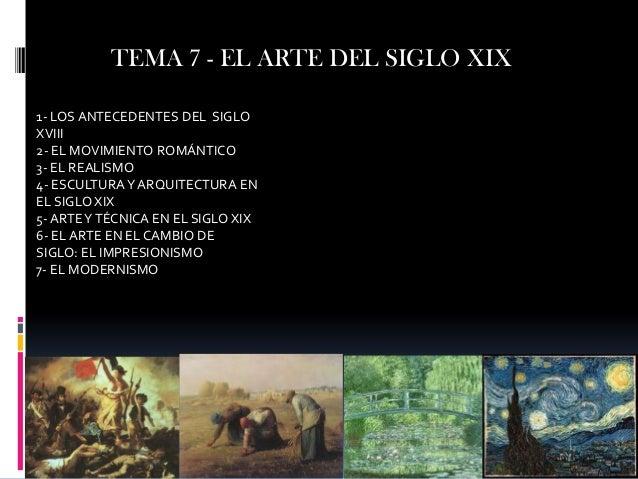 TEMA 7 - EL ARTE DEL SIGLO XIX1- LOS ANTECEDENTES DEL SIGLOXVIII2- EL MOVIMIENTO ROMÁNTICO3- EL REALISMO4- ESCULTURA Y ARQ...