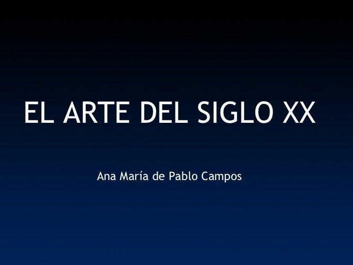 EL ARTE DEL SIGLO XX Ana María de Pablo Campos
