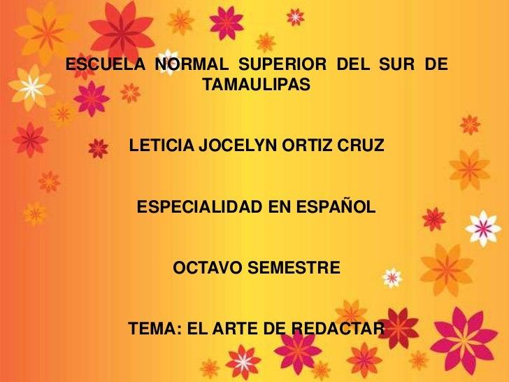 ESCUELA  NORMAL  SUPERIOR  DEL  SUR  DE  TAMAULIPAS<br />LETICIA JOCELYN ORTIZ CRUZ<br />ESPECIALIDAD EN ESPAÑOL<br />OCTA...