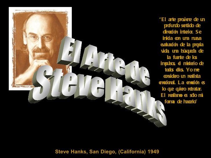 """Steve Hanks, San Diego, (California) 1949 """" El arte proviene de un profundo sentido de dirección interior. Se inicia con u..."""