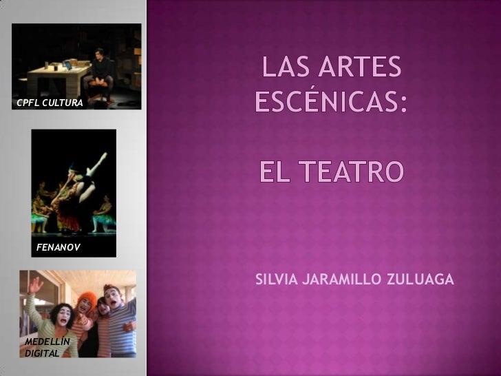las artes escénicas:el teatro<br />CPFL CULTURA<br />FENANOV<br />SILVIA JARAMILLO ZULUAGA<br />MEDELLÍN DIGITAL<br />