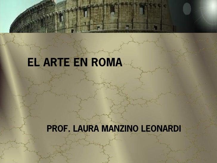 EL ARTE EN ROMA        PROF. LAURA MANZINO LEONARDI