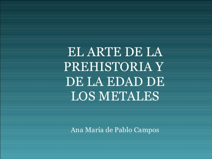EL ARTE DE LA PREHISTORIA Y DE LA EDAD DE LOS METALES