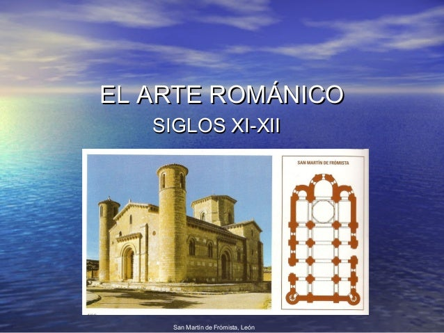 EL ARTE ROMÁNICOEL ARTE ROMÁNICO SIGLOS XI-XIISIGLOS XI-XII San Martín de Frómista, León