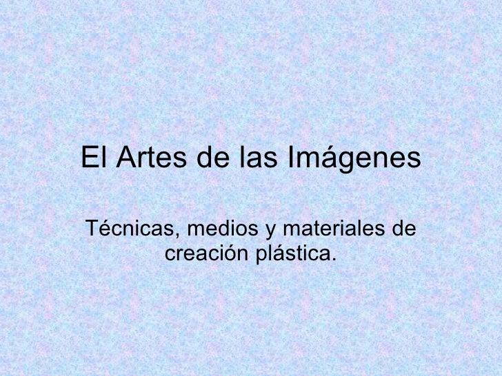 El Artes de las Imágenes Técnicas, medios y materiales de creación plástica.
