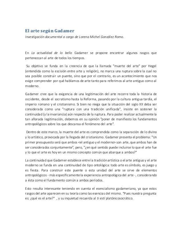 El arte según Gadamer  Investigación documental a cargo de Lorena Michel González Romo.  En La actualidad de lo bello Gada...