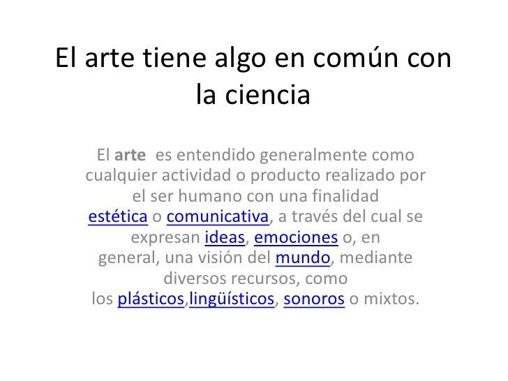 El arte tiene algo en común con            la ciencia    El arte es entendido generalmente como  cualquier actividad o pro...