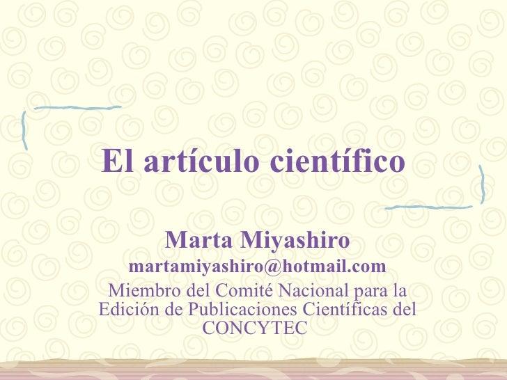 El artículo científico Marta Miyashiro [email_address] Miembro del Comité Nacional para la Edición de Publicaciones Cientí...