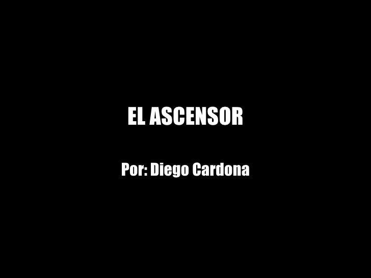 EL ASCENSOR Por: Diego Cardona